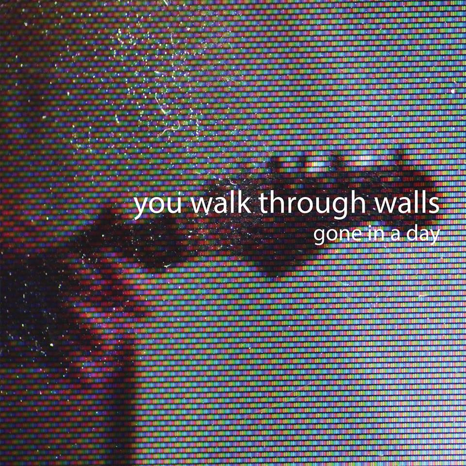 Gone In A Day - You Walk Through Walls