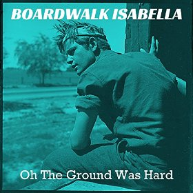 Oh The Ground Was Hard - Boardwalk Isabella