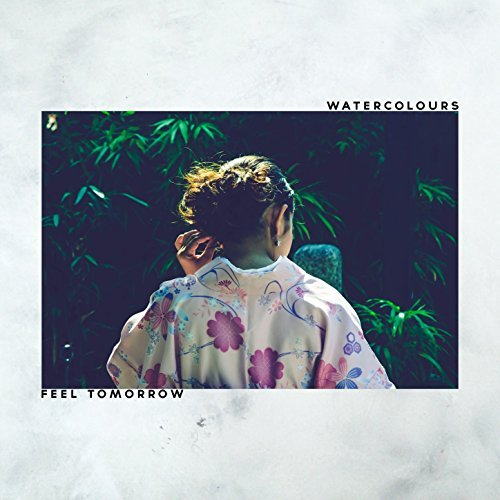 Watercolours - Feel Tomorrow